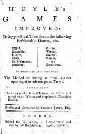Hoyle's Games Improved: Being Practical Treatises on the Following Fashionable Games, Viz.: Whist, Quadrille, Piquet, Chess, Back-gammon ... : in which are Contained the Method of Betting at Those Games Upon Equal Or Advantageous Terms