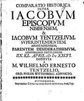Comparatio historica inter Jacobum Episcopum Nisibensem et Jacobum Tentzelium Superintend. Arnstad. ...