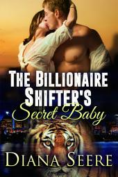 The Billionaire Shifter's Secret Baby (Billionaire Shifters Club #4)