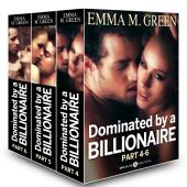 Boxed Set: Dominated by a Billionaire - Part 4-6: Irresistible Billionaire