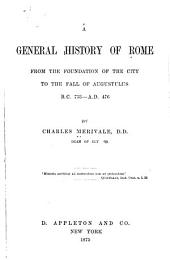 A General History of Rome from the Foundation of the City to the Fall of Augustulus, B.C. 753-A.D. 476: Part 476