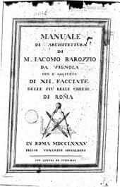 Manuale di architettura di M. Iacomo Barozzio da Vignola con l'aggiunta di 12. facciate delle piu belle chiese di Roma