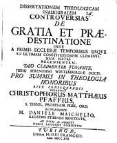 Dissertationem Theologicam Inauguralem Controversias De Gratia Et Praedestinatione Inde A Primis Ecclesiae Temporibus Usqve Ad Ultimam Constitutionem Clementinam Natas Recensentem