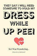 They Say I Will Need Someone To Hold My Dress While Up Pee So I Was Wondering Will You Be My Bridesmaid Book PDF