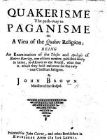Quakerisme the path way to Paganisme  or a vieu of the Quakers religion  being an examination of the theses and Apologie of R  Barclay     published lately in Latine  etc PDF