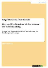 Zins- und Kreditderivate als Instrumente der Risikosteuerung: Analyse von Einsatzmöglichkeiten und Ableitung von Handlungsempfehlungen
