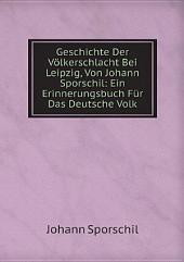 Geschichte Der V?lkerschlacht Bei Leipzig, Von Johann Sporschil: Ein Erinnerungsbuch F?r Das Deutsche Volk
