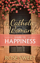 A Catholic Woman s Guide to Happiness Book