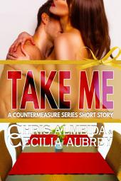 Take Me: A Contemporary Romance Short Story in the Countermeasure Series
