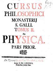 Cursus Philosophicus Monasterii S. Galli: Tomus II. Seu Physica. Pars Prior, Volume 2