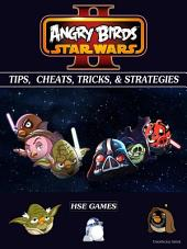 Angry Birds Star Wars 2 Tips, Cheats, Tricks, & Strategies Unofficial Guide