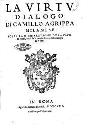 La virtù: dialogo di Camillo Agrippa milanese sopra la dichiaratione de la causa de' moti, tolti da le parole scritte nel Dialogo de' venti