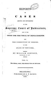 Reports of Cases Argued and Determined in the Supreme Court of Judicature: And in the Court for the Trial of Impeachments and the Correction of Errors in the State of New York, Volume 10
