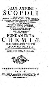 Joan. Antonii Scopoli ... Fundamenta chemiæ prælectionibus publicis accommodata. Editio altera aucta, & emendata