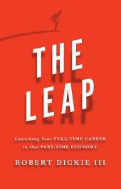 The Leap: Launching Your Full-Time Career in Our Part-Time Economy