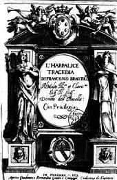 L'Harpalice tragedia di Francesco Bracciolini. Al molto ill.re ... Donato dell'Antella