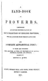 A Hand-book of Proverbs: Comprising an Entire Republication of Ray's Collection of English Proverbs, with His Additions from Foreign Languages and a Complete Alphabetical Index in which are Introduced Large Additions, as Well of Proverbs as of Sayings, Sentences, Maxims, and Phrases