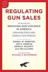 Regulating Gun Sales: An Excerpt from <i>Reducing Gun Violence in America: Informing Policy with Evidence and Analysis</i>