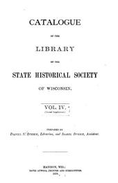 Catalogue of the Library of the State Historical Society of Wisconsin: First [to fifth] supplements. [Additions from 1873-1887