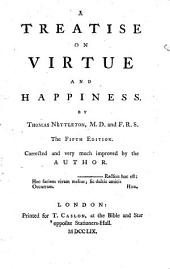 A Treatise on Virtue and Happiness. By Thomas Nettleton .. The Fifth Edition. Corrected and Very Much Improved by the Author