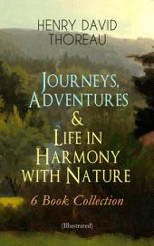 Journeys, Adventures & Life in Harmony with Nature – 6 Book Collection (Illustrated): Including Walden, A Week on the Concord and Merrimack Rivers, The Maine Woods, Cape Cod, A Yankee in Canada & Canoeing in the Wilderness - North American Highlands Series