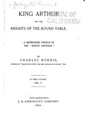 "King Arthur and the Knights of the Round Table: A Modernized Version of the ""Morte Darthur."", Volume 1"