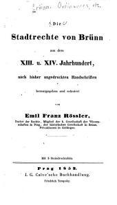 Die Stadtrechte von Brünn aus dem XIII. u. XIV. Jahrhundert: nach bisher ungedruckten Handschriften
