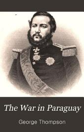 The War in Paraguay: With a Historical Sketch of the Country and Its People and Notes Upon the Military Engineering of the War