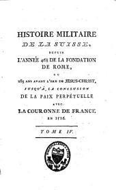 Histoire militaire de la Suisse, et celle des Suisses dans les différens services de l'Europe: Volume4