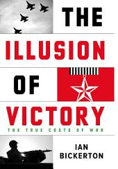 The Illusion Of Victory: The True Costs of Modern War