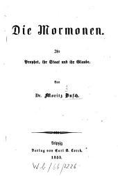 Die Mormonen: Ihr Prophet, ihr Staat und ihr Glaube