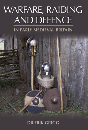 Warfare  Raiding and Defence in Early Medieval Britain PDF