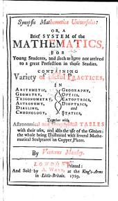 Synopsis mathematica universalis: or, A brief system of the mathematics, for young students ... By [or rather, translated by] Venterus Mandey