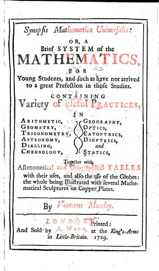 Synopsis mathematica universalis  or  A brief system of the mathematics  for young students     By  or rather  translated by  Venterus Mandey PDF