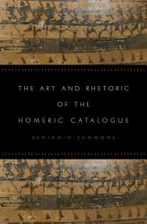 The Art And Rhetoric Of The Homeric Catalogue Book PDF