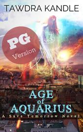 Age of Aquarius (PG edition): A Save Tomorrow Apocalyptic Novel Series
