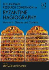 The Ashgate Research Companion to Byzantine Hagiography: Volume II: Genres and Contexts