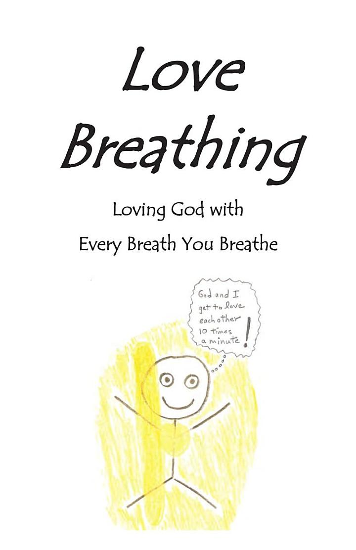 Love Breathing, Loving God with Every Breath You Breathe