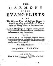 The harmony of the Evangelists, with a paraphrase, with dissertations by J. Le Clerc