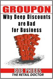 Groupon: You Can't Afford It—Why Deep Discounts Are Bad for Business and What to Do Instead