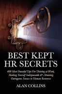 Best Kept HR Secrets  400 Most Powerful Tips for Thriving at Work  Making Yourself Indispensable   Attaining Outrageous Success in Human Res