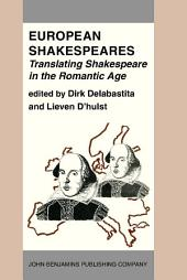European Shakespeares. Translating Shakespeare in the Romantic Age: Selected papers from the conference on Shakespeare Translation in the Romantic Age, Antwerp, 1990