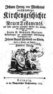 Johann Lorenz von Mosheims vollständige Kirchengeschichte des Neuen Testaments: Fünfter Theil, Band 5
