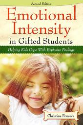Emotional Intensity in Gifted Students: Helping Kids Cope with Explosive Feelings, Edition 2
