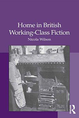 Home in British Working Class Fiction PDF