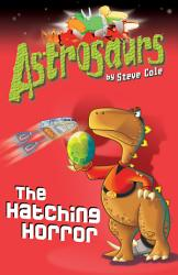 Astrosaurs 2 The Hatching Horror Book PDF
