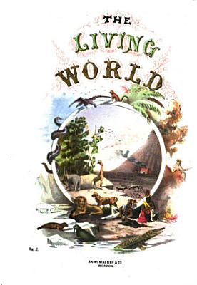 The Living World  Containing Descriptions of the Several Races of Men  and the Different Groups of Animals  Birds  Fishes  Insects  Etc   Etc PDF
