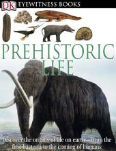 DK Eyewitness Books: Prehistoric Life: Discover the Origins of Life on Earth—from the First Bacteria to the Coming of Humans