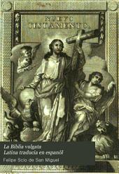 La Biblia vulgata Latina traducia en espanõl: y anotada conforme al sentido de los santos padres, y expositores cathòlicos, Volume 12