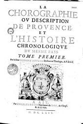 La Chorographie ou Description de Provence, et l'histoire Chronologique du mesme pays. Tome premier [-second]. Par le Sieur Honoré Bouche...